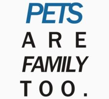 Pets are family too blue by thisisthebox