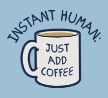 Instant Human, Just add Coffee by keepers