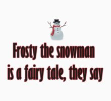 Frosty the snowman is a fairy tale they say Christmas  by Tia Knight