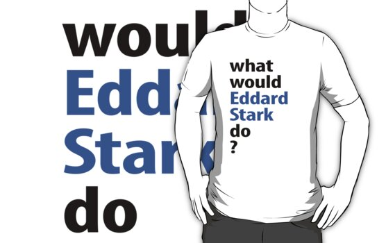 what would Eddard Stark do? by emilylookshigh