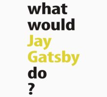 what would Jay Gatsby do? by emilylookshigh