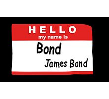 Hello My Name is Bond, James Bond Name Tag Photographic Print
