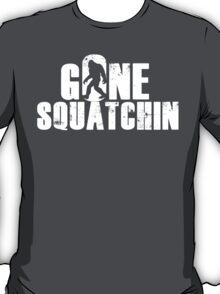 GONE SQUATCHIN' - Bigfoot Shirt T-Shirt