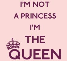 I'm not a princess I'm the Queen by GraceMostrens