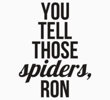 You Tell Those Spiders by rexannakay