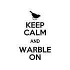 Keep Calm and Warble On #1 by TLOS