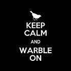 Keep Calm and Warble On #2 by TLOS