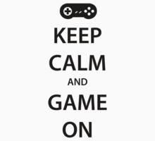 KEEP CALM and GAME ON (black) by daveit