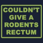 Couldn&#x27;t Give A Rodents Rectum by Teevolution
