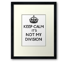 Keep Calm, it's Not My Division (Black)  Framed Print