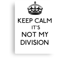 Keep Calm, it's Not My Division (Black)  Canvas Print