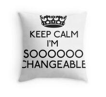 Keep Calm, I'm Sooooo Changeable (Black) Throw Pillow