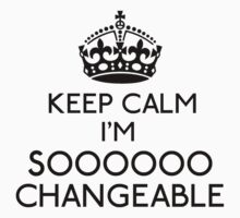 Keep Calm, I'm Sooooo Changeable (Black) Kids Clothes
