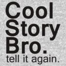 Cool Story Bro. by digerati