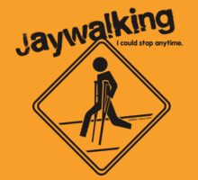 Jaywalking - I could stop anytime... by sober-tees