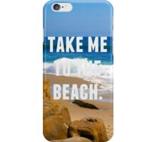 Take Me To The Beach iPhone Case/Skin