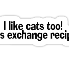 I like cats too. Let's exchange recipes. Sticker