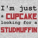 Just a cupcake looking for a studmuffin by moonshine and lollipops