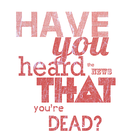 Have you heard the news that you're dead? by michal beer