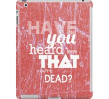 Have you heard the news that you're dead? iPad Case/Skin