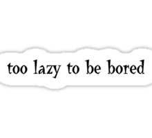 Too lazy to be bored Sticker
