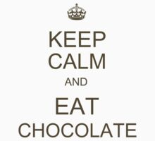 Keep Calm and Eat Chocolate by IanPeriwinkle