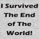 I Survived The End Of The World! by GrandClothing