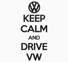 Keep Calm and Drive VW by FC Designs