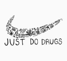 Just Do Drugs by FaSOoL