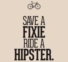 Save a Fixie Ride a Hipster by RexLambo
