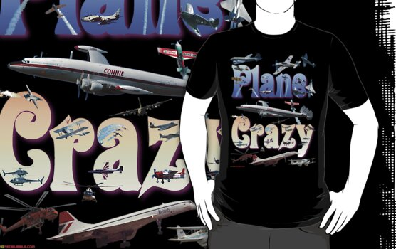 Plane Crazy T-shirt - for those obsessed with aircraft by muz2142