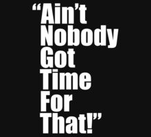 aint nobody got time for that by nadievastore
