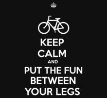 KEEP CALM AND PUT THE FUN BETWEEN YOUR LEGS by Rob Price