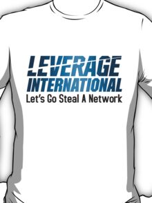 Leverage International - Lets Steal A Network. T-Shirt
