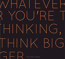 Startup Quote: Whatever your thinking, think bigger. by gustavs