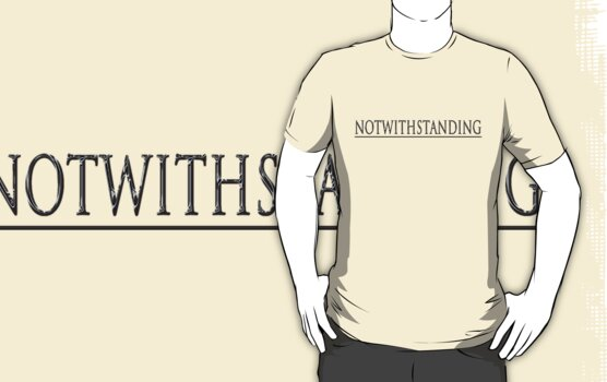 NOTWITHSTANDING by TeaseTees