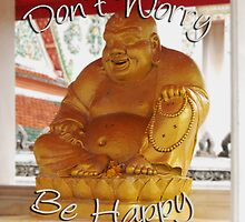 Don't Worry Be Happy Buddha by NotManhattan