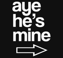 AYE HE'S MINE by mcdba