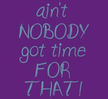 Ain't NOBODY got time FOR THAT! (Blue) by gigisossum