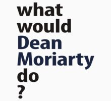 what would Dean Moriarty do? by emilylookshigh