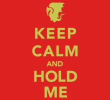 Keep Calm and Hold Me by iliketrees