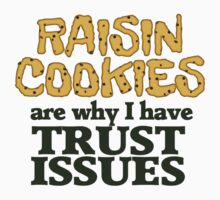 Raisin cookies are the reason I have trust issues by digerati