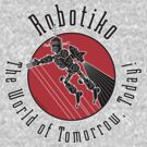 Robotiko: The World of Tomorrow, Today! by JoesGiantRobots