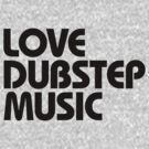 Love Dubstep Music (black) by DropBass