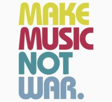 Make Music Not War (Venerable) by DropBass
