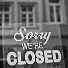 Sorry were Closed by drawwithlight