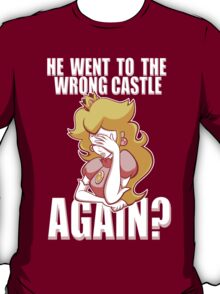 He went to the wrong castle AGAIN? T-Shirt