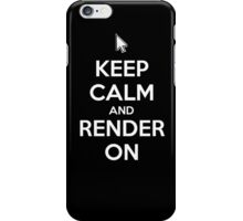 Keep Calm and Render On iPhone Case/Skin