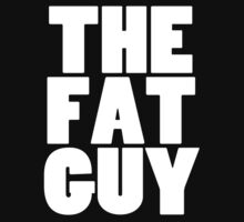 THE FAT GUY by * ADDIKT *