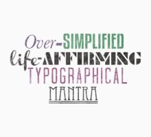 Over Simplified Life-Affirming Typographcal Mantra by Motski